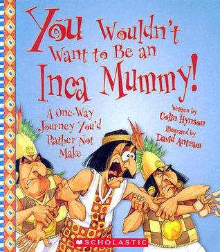 You Wouldn't Want to Be an Inca Mummy!: A One-Way ...