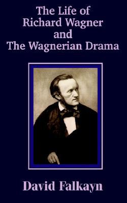 The Life of Richard Wagner and the Wagnerian Drama