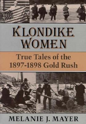 Klondike Women by Melanie J. Mayer