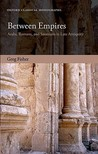 Between Empires: Arabs, Romans, and Sasanians in Late Antiquity