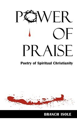 Power of Praise by Branch Isole