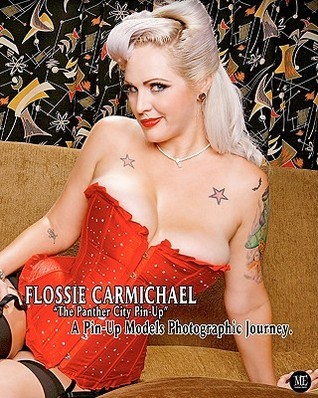 "Flossie Carmichael ""the Panther City Pin-Up"" a Pin-Up Models Photographic Journey."