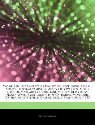 Articles on Women in the American Revolution, Including: Abigail Adams, Deborah Sampson, Mercy Otis Warren, Molly Pitcher, Margaret Corbin, Jane McCrea, Betsy Ross, Nancy Ward, Sybil Ludington, Catharine Montour