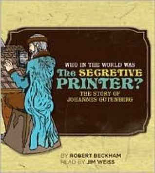 Who in the World Was The Secretive Printer?: The Story of Johannes Gutenberg: Audiobook
