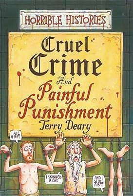 Cruel Crime And Painful Punishment by Terry Deary