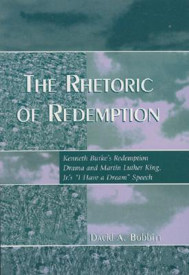 The Rhetoric of Redemption: Kenneth Burke's Redemption Drama and Martin Luther King, Jr.'s I Have a Dream Speech