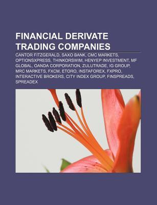 Financial Derivate Trading Companies: Cantor Fitzgerald, Saxo Bank, CMC Markets, Optionsxpress, Thinkorswim, Henyep Investment, Mf Global