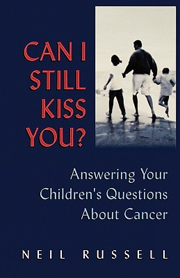 can-i-still-kiss-you-answering-your-children-s-questions-about-cancer