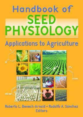 Handbook of Seed Physiology: Applications to Agriculture