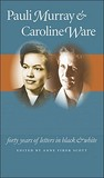 Pauli Murray and Caroline Ware: Forty Years of Letters in Black and White