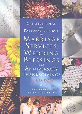 Creative Ideas for Pastoral Liturgy: Marriage Services, Wedding Blessings and Anniversary Thanksgivings [With CDROM]
