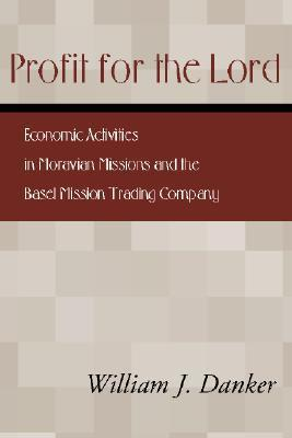 Profit for the Lord: Economic Activities in Moravian Missions and the Basel Mission Trading Company