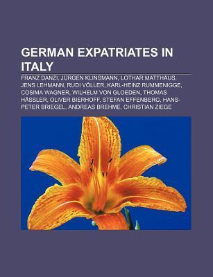 German Expatriates in Italy: Franz Danzi, Jurgen Klinsmann, Lothar Matthaus, Jens Lehmann, Rudi Voller, Karl-Heinz Rummenigge, Cosima Wagner