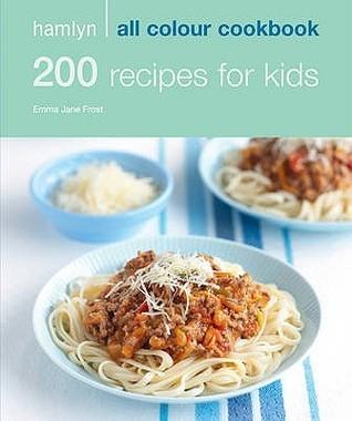 200 Recipes for Kids: Hamlyn All Colour Cookbook (Hamlyn All Colour Cookbooks)