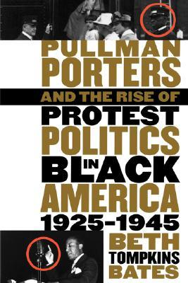 Pullman Porters and the Rise of Protest Politics in Black America, 1925-1945