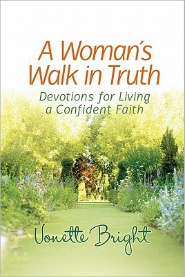 A Woman's Walk in Truth by Vonette Bright