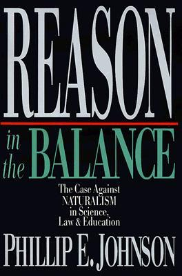 Reason in the Balance: The Case Against Naturalism in Science, Law Education