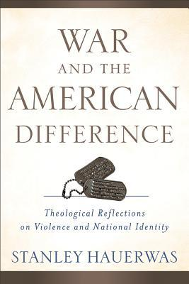 War and the American Difference by Stanley Hauerwas
