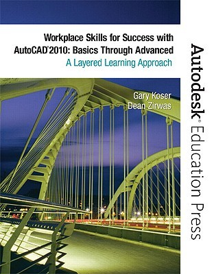 Workplace Skills for Success with AutoCAD 2010: Basics Through Advanced: A Layered Learning Approach
