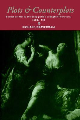Plots and Counterplots: Sexual Politics and the Body Politic in English Literature, 1660-1730