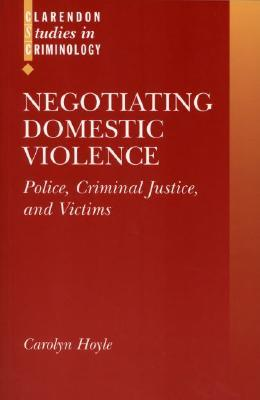 Negotiating Domestic Violence: Police, Criminal Justice and Victims