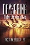 Dayspring: A Life of Yore Led of Late
