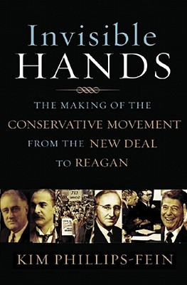 invisible-hands-the-making-of-the-conservative-movement-from-the-new-deal-to-reagan