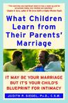 What Children Learn from Their Parents' Marriage by Judith P. Siegel