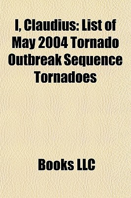 I, Claudius: List of May 2004 Tornado Outbreak Sequence Tornadoes