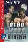 Dead Moon Rising by Macy Largo