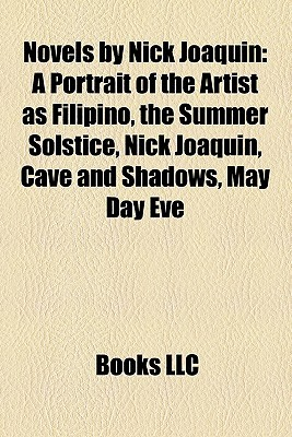 Novels by Nick Joaquin: A Portrait of the Artist as Filipino, the Summer Solstice, Nick Joaquin, Cave and Shadows, May Day Eve