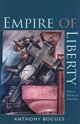 Empire Of Liberty: Power, Desire, And Freedom (Re Mapping The Transnational: A Dartmouth Series In American Studies)