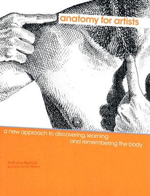 Anatomy for Artists: A New Approach to Discovering, Learning and Remembering the Body