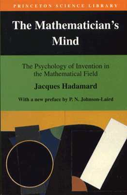 The Mathematician's Mind: The Psychology of Invention in the Mathematical Field