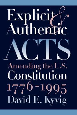 Explicit and Authentic Acts: Amending the U.S. Constitution, 1776-1995
