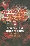 Cavern of the Blood Zombies (Grave Robbers' Chronicles)