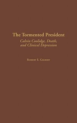 The Tormented President by Robert E. Gilbert