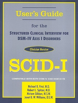 Structured Clinical Interview for DSM-IV Axis I Disorders (SCID-I), Clinician Version, User's Guide