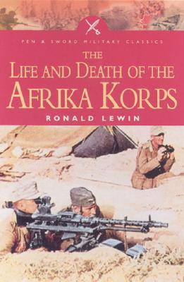 Life and Death of the Afrika Korps
