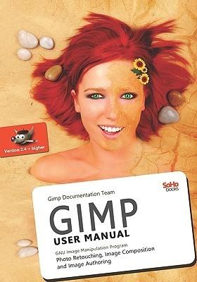 Gimp User Manual: Gnu Image Manipulation Program:  Photo Retouching, Image Composition And Image Authoring