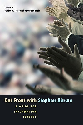 Out Front With Stephen Abram: A Guide For Information Leaders