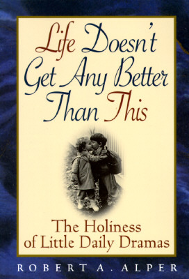 life-doesn-t-get-any-better-than-this-the-holiness-of-little-daily-dramas