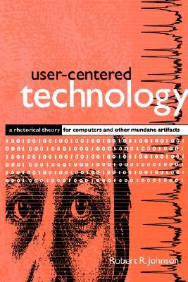 User-Centered Technology: A Rhetorical Theory for Computers and Other Mundane Artifacts