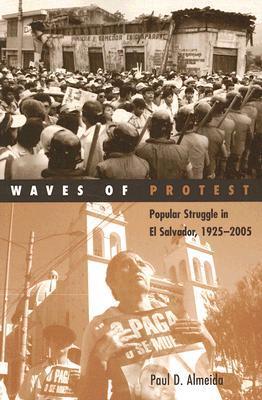 Waves of Protest: Popular Struggle in El Salvador, 1925–2005