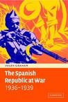 The Spanish Republic at War 1936 1939