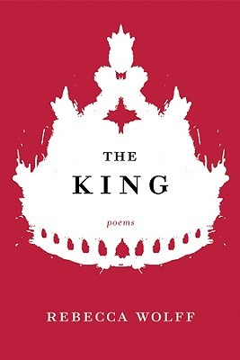 The King by Rebecca Wolff
