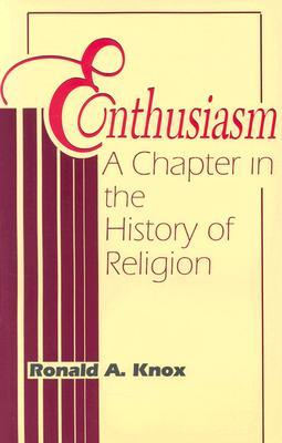 Ebook Enthusiasm: A Chapter in the History of Religion : With Special Reference to the XVII and XVIII Centuries by Ronald Knox TXT!