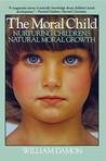 The Moral Child: Nurturing Children's Natural Moral Growth