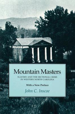 Mountain Masters: Slavery and the Sectional Crisis in Western North Carolina