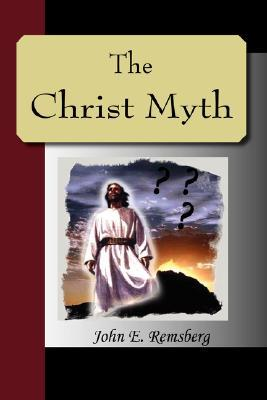 The Christ Myth - A Critical Review and Analysis of the Evidence of His Existence